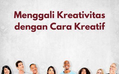 Menggali Kreativitas dengan Cara Kreatif