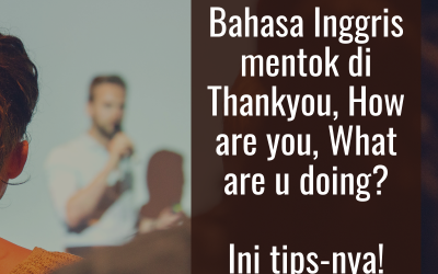 Bahasa Inggris mentok di Thankyou, How are you, What are u doing? Ini tips-nya!