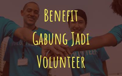 Benefit Gabung Jadi Volunteer