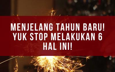 Menjelang tahun baru! Yuk stop melakukan 6 hal ini!