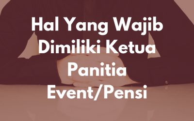 Hal Yang Wajib Dimiliki Ketua Panitia Event/Pensi