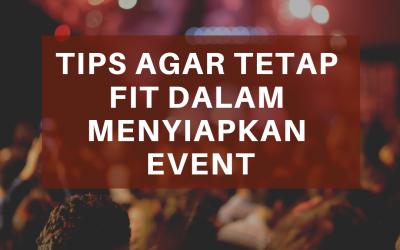 Tips Agar Tetap Fit Dalam Menyiapkan Event